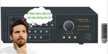 Cách chỉnh micro hát nhẹ không hú rít